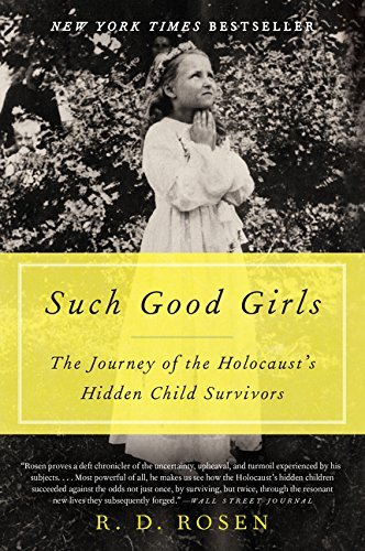 R. D. Rosen Such Good Girls The Journey Of The Holocaust's Hidden Child Survi