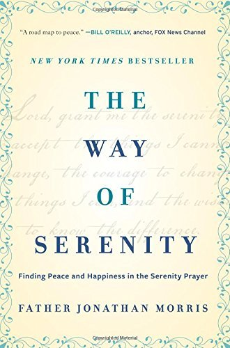 Father Jonathan Morris The Way Of Serenity Finding Peace And Happiness In The Serenity Praye
