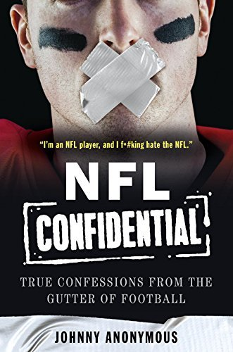 Johnny Anonymous Nfl Confidential True Confessions From The Gutter Of Football