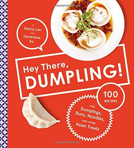 Kenny Lao Hey There Dumpling! 100 Recipes For Dumplings Buns Noodles And Oth