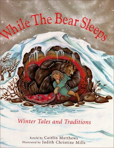 Caitlin Matthews While The Bear Sleeps Winter Tales & Traditions