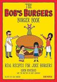 Loren Bouchard The Bob's Burgers Burger Book Real Recipes For Joke Burgers
