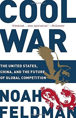 Noah Feldman Cool War The United States China And The Future Of Globa