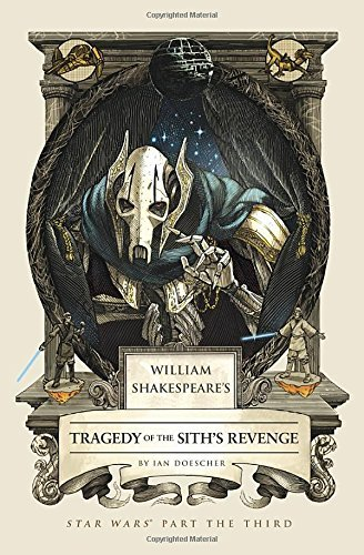 Ian Doescher William Shakespeare's Tragedy Of The Sith's Reveng Star Wars Part The Third