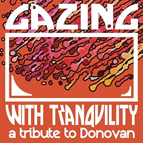 Gazing With Tranquility A Tribute To Donovan Gazing With Tranquility A Tribute To Donovan