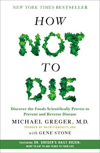 Michael Greger How Not To Die Discover The Foods Scientifically Proven To Prevent And Reverse Disease