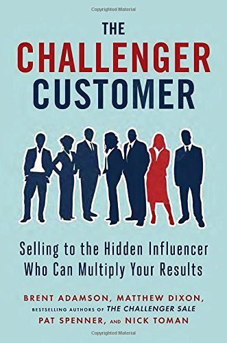 Brent Adamson The Challenger Customer Selling To The Hidden Influencer Who Can Multiply