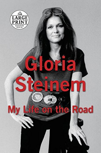 Gloria Steinem My Life On The Road Large Print
