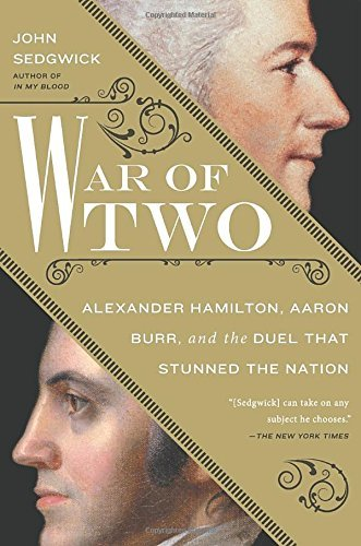 john-sedgwick-war-of-two-alexander-hamilton-aaron-burr-and-the-duel-that