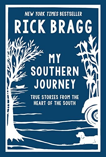 Rick Bragg My Southern Journey True Stories From The Heart Of The South
