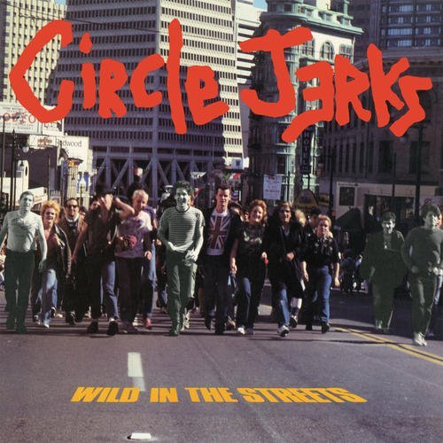 Circle Jerks Wild In The Streets Explicit Version