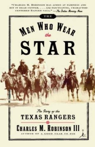 Robinson Charles M. Iii The Men Who Wear The Star Story Of The Texas Men Who Wear The Star