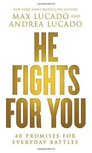 Max Lucado He Fights For You 40 Promises For Everyday Battles