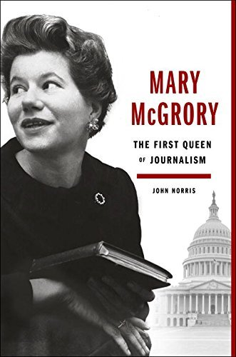 John Norris Mary Mcgrory The First Queen Of Journalism