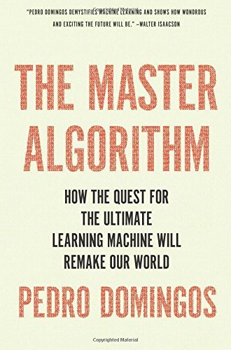 Pedro Domingos The Master Algorithm How The Quest For The Ultimate Learning Machine W