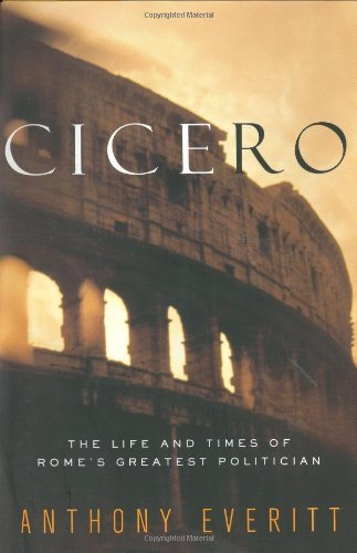 Anthony Everitt Cicero The Life & Times Of Rome's Greatest Politician