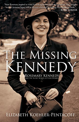 Elizabeth Koehler Pentacoff The Missing Kennedy Rosemary Kennedy And The Secret Bonds Of Four Wom