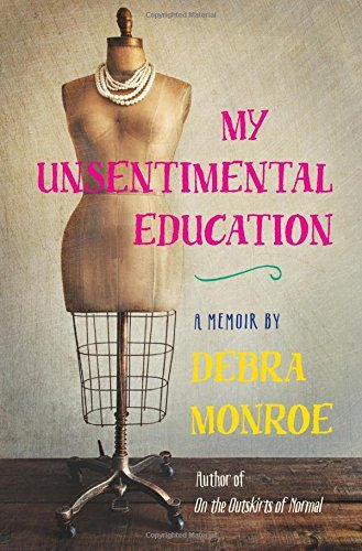 Debra Monroe My Unsentimental Education