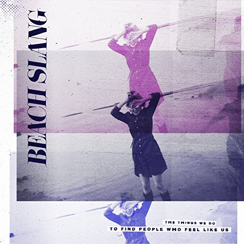 Beach Slang The Things We Do To Find People Who Feel Like Us
