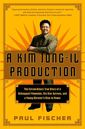 Paul Fischer A Kim Jong Il Production The Extraordinary True Story Of A Kidnapped Filmm