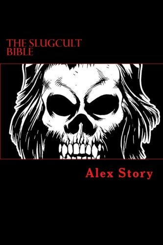 Alex Story The Slugcult Bible The Complete Alex Story Lyrical Ritual Compendium