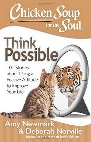 Amy Newmark Chicken Soup For The Soul Think Possible 101 Stories About Using A Positiv