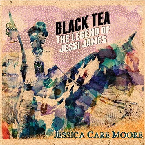 Jessica Care Moore Black Tea The Legend Of Jessi