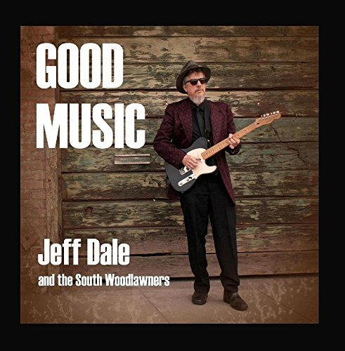 Jeff Dale & The South Woodlawners Good Music Good Music