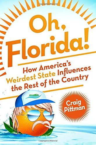 craig-pittman-oh-florida-how-americas-weirdest-state-influences-the-rest