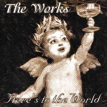 The Works Here's To The World Here's To The World