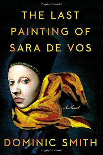 Dominic Smith The Last Painting Of Sara De Vos