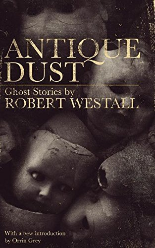 Robert Westall Antique Dust Ghost Stories (valancourt 20th Century Classics)