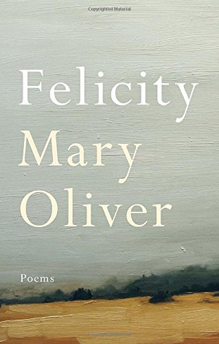 Mary Oliver Felicity Poems