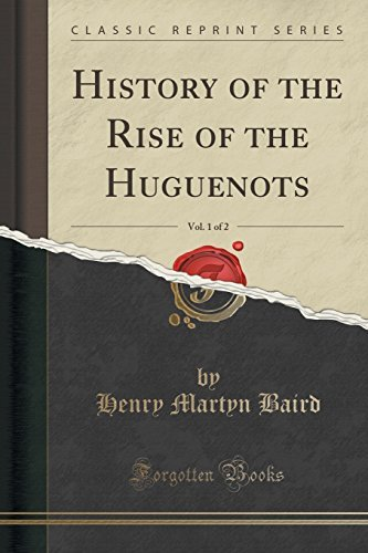 Henry Martyn Baird History Of The Rise Of The Huguenots Vol. 1 Of 2