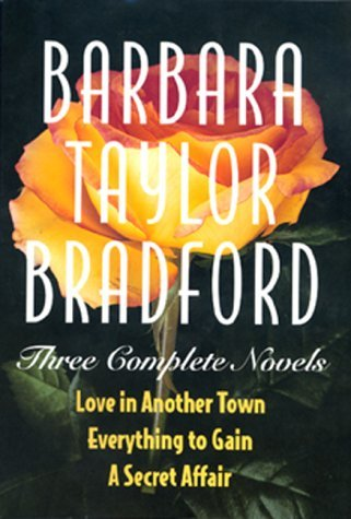 Barbara Taylor Bradford Three Complete Novels Love In Another Town Everything To Gain A Secret Affair