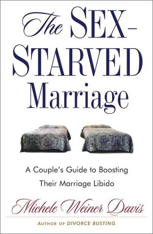 Michele Weiner Davis The Sex Starved Marriage Boosting Your Marriage Libido A Couple's Guide Sex Starved Marriage
