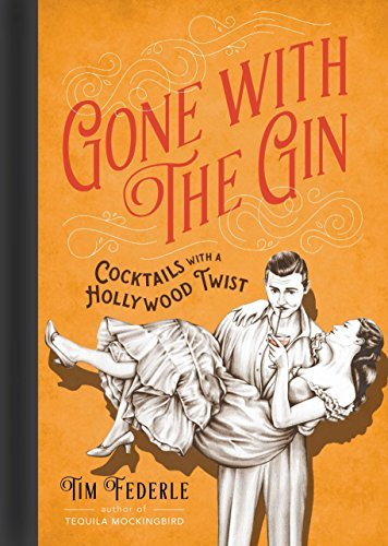 Tim Federle Gone With The Gin Cocktails With A Hollywood Twist