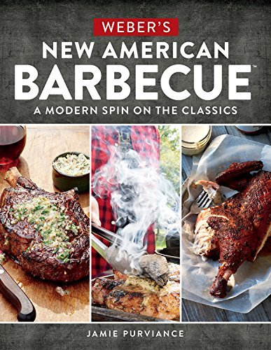 Jamie Purviance Weber's New American Barbecue A Modern Spin On The Classics