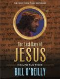 Bill O'reilly The Last Days Of Jesus His Life And Times