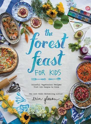erin-gleeson-the-forest-feast-for-kids-colorful-vegetarian-recipes-that-are-simple-to-ma