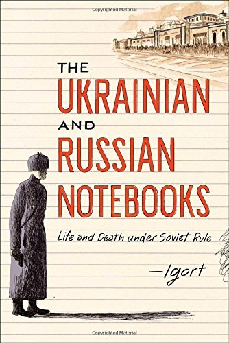 Igort The Ukrainian And Russian Notebooks Life And Death Under Soviet Rule