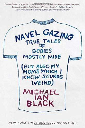 Michael Ian Black Navel Gazing True Tales Of Bodies Mostly Mine (but Also My Mo