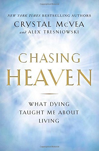 Crystal Mcvea Chasing Heaven What Dying Taught Me About Living