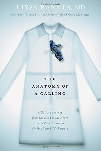 Lissa Rankin The Anatomy Of A Calling A Doctor's Journey From The Head To The Heart And