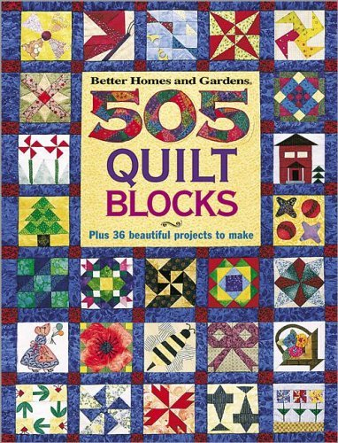 Better Homes And Gardens 505 Quilt Blocks Plus 36 Beautiful Projects To Make