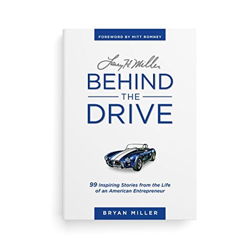 Bryan Miller Larry H. Miller Behind The Drive 99 Inspiring Stories From The Life Of An American