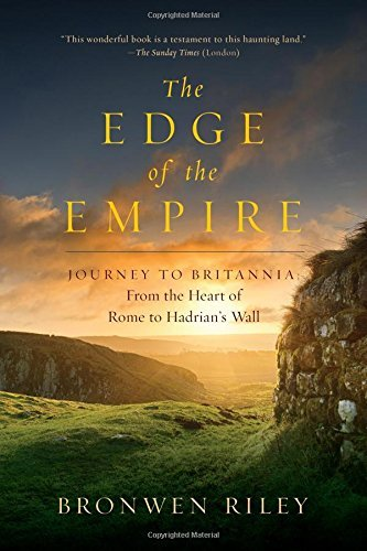 Bronwen Riley The Edge Of The Empire A Journey To Britannia From The Heart Of Rome To