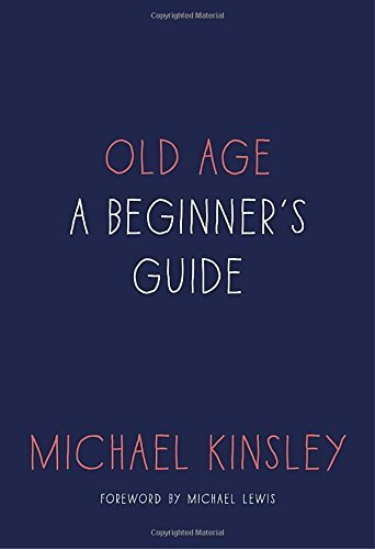 michael-kinsley-old-age-a-beginners-guide