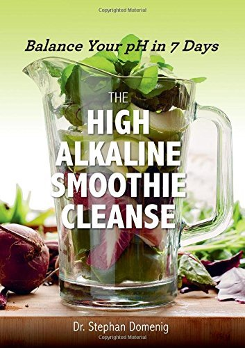 Stephan Domenig The High Alkaline Smoothie Cleanse Balance Your Ph In 7 Days