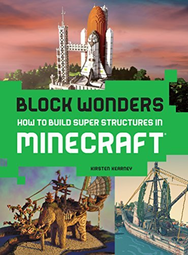 Kirsten Kearney Block Wonders How To Build Super Structures In Minecraft